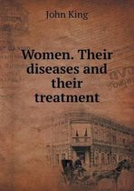 Women. Their Diseases and Their Treatment