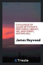 Catalogue of James Heywood's Free Public Library, 106, High Street, Notting Hill