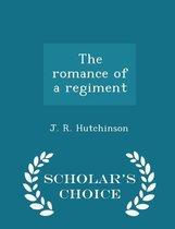 The Romance of a Regiment - Scholar's Choice Edition
