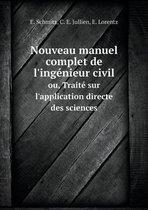 Nouveau Manuel Complet de L'Ingenieur Civil Ou, Traite Sur L'Application Directe Des Sciences