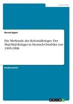 Die Merkmale des Kolonialkrieges. Der Maji-Maji-Krieges in Deutsch-Ostafrika von 1905-1908