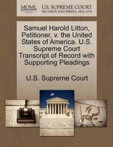 Samuel Harold Litton, Petitioner, V. the United States of America. U.S. Supreme Court Transcript of Record with Supporting Pleadings