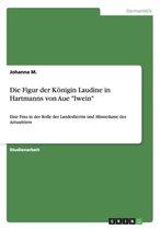 Die Figur der Koenigin Laudine in Hartmanns von Aue Iwein