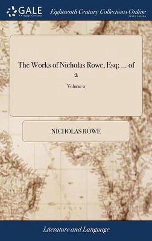 The Works of Nicholas Rowe, Esq; ... of 2; Volume 2