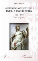 La répression sexuelle par les psychiatres (1850-1930): Corps coupables