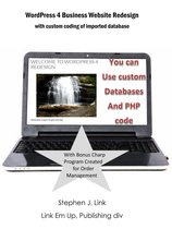 WordPress 4 Business Website Redesign: With Custom Coding Of Imported Database