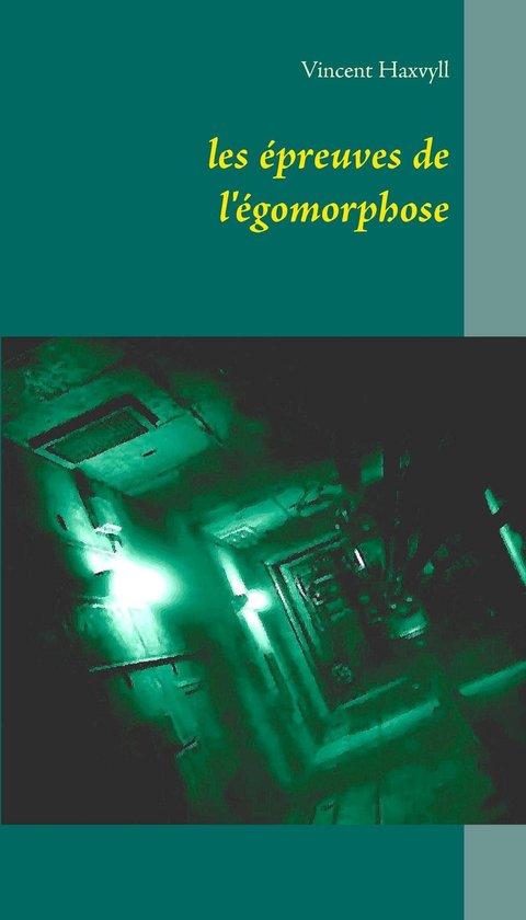 les épreuves de l'égomorphose