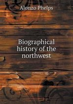 Biographical History of the Northwest