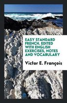 Easy Standard French. Edited with English Exercises, Notes and Vocabulary