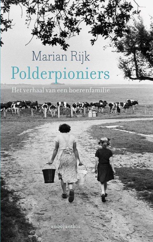 Polderpioniers. Het verhaal van een boerenfamilie - Marian Rijk  