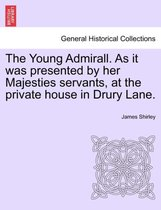 The Young Admirall. as It Was Presented by Her Majesties Servants, at the Private House in Drury Lane.