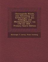 Chirurgische Klinik, Eine Sammlung Von Erfahrungen in Den Feldzugen Und Militarhospitalern Von 1792 Bis 1829. - Primary Source Edition