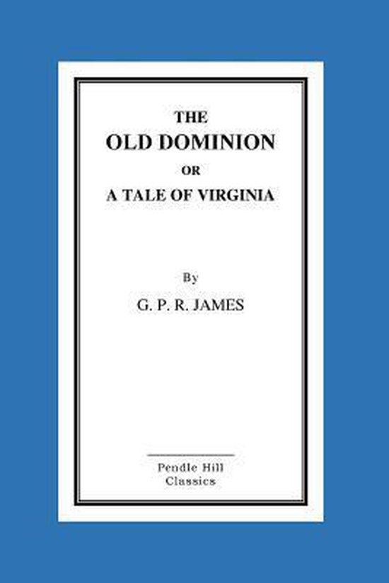 The Old Dominion or a Tale of Virginia