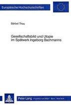 Gesellschaftsbild Und Utopie Im Spaetwerk Ingeborg Bachmanns