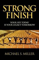Strong Finish - Your Life Today Is Your Legacy Tomorrow