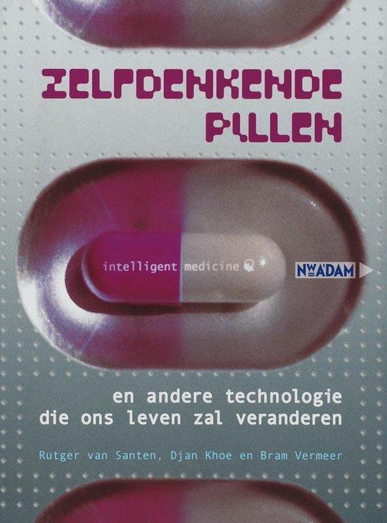 Zelfdenkende Pillen En Andere Technologie Die Ons Leven Zal Veranderen - Bram Vermeer |