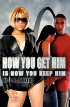 How You Get Him Is How You Keep Him