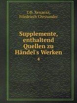 Supplemente, Enthaltend Quellen Zu H ndel's Werken 4