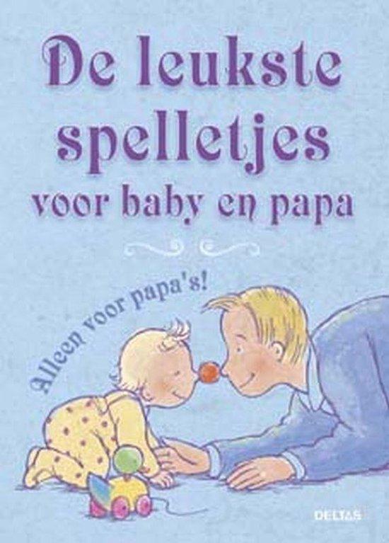 De Leukste Spelletjes Voor Baby En Papa - N. Kleverlaan |