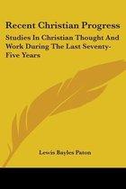 RECENT CHRISTIAN PROGRESS: STUDIES IN CH