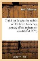 Traite Sur Le Catarrhe Uterin Ou Les Fleurs Blanches, Causes, Effets, Traitement Curatif