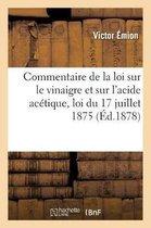 Commentaire de la loi sur le vinaigre et sur l'acide acetique, loi du 17 juillet 1875