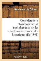 Considerations physiologiques et pathologiques sur les affections nerveuses dites hysteriques