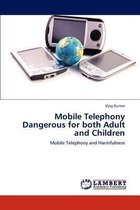 Mobile Telephony Dangerous for Both Adult and Children