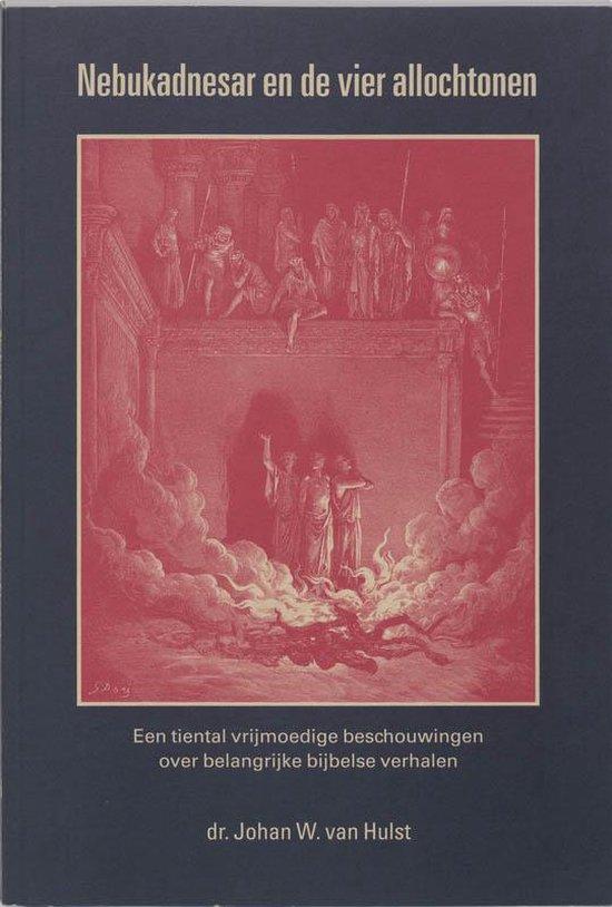 Nebukadnesar En De Vier Allochtonen - Hulst, J.W. van  