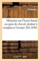 Memoire Sur l'Horse Bread Ou Pain de Cheval, Destine A Remplacer l'Avoine