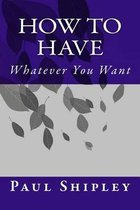 How to Have Whatever You Want
