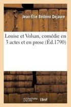 Louise et Volsan, comedie en 3 actes et en prose