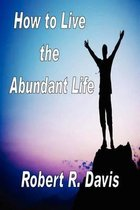 How to Live the Abundant Life