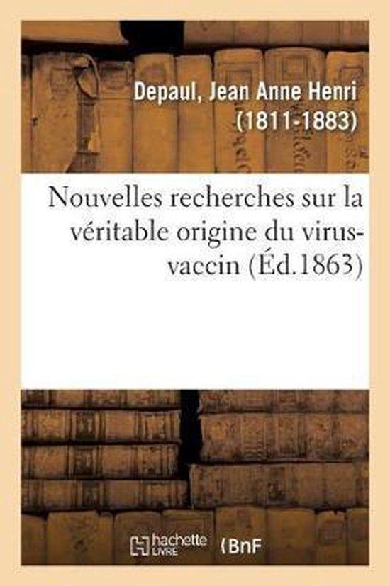 Nouvelles Recherches Sur La V ritable Origine Du Virus-Vaccin