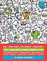 How to Draw Kawaii Cute Animals + Characters 2: Easy to Draw Anime and Manga Drawing for Kids