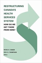 Restructuring Canada's Health Systems: How Do We Get There From Here?