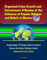 Organized Crime Growth and Sustainment: A Review of the Influence of Popular Religion and Beliefs in Mexico - Drug Gangs, El Chapo, Narco-Cultura, Narco-Corridos, Sinaloa Cartel, Malverde Cult, Saints