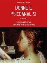 Donne e psicoanalisi. Volume 1. L'inconscio tra desiderio e sinthomo