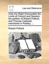 Unto the Right Honourable the Lords of Council and Session, the Petition of Robert Pollock, and Thomas Caldwall, Merchants in Paisley,
