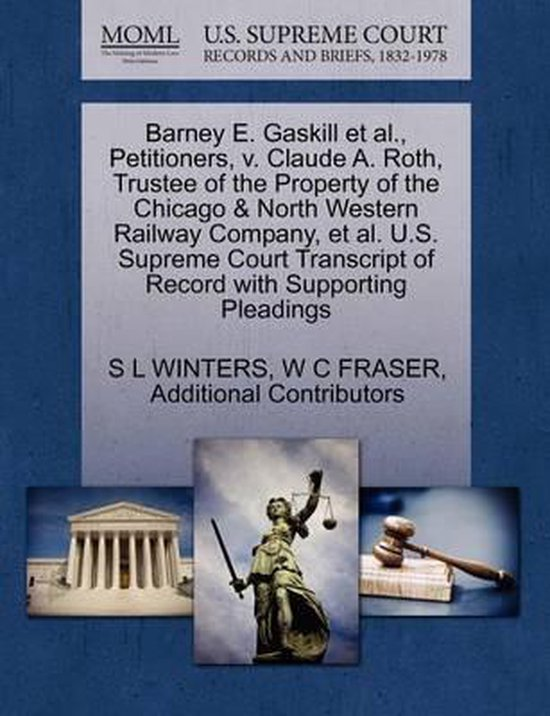 Barney E. Gaskill et al., Petitioners, V. Claude A. Roth, Trustee of the Property of the Chicago & North Western Railway Company, et al. U.S. Supreme Court Transcript of Record with Supporting Pleadings