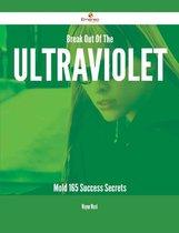 Break Out Of The Ultraviolet Mold - 165 Success Secrets