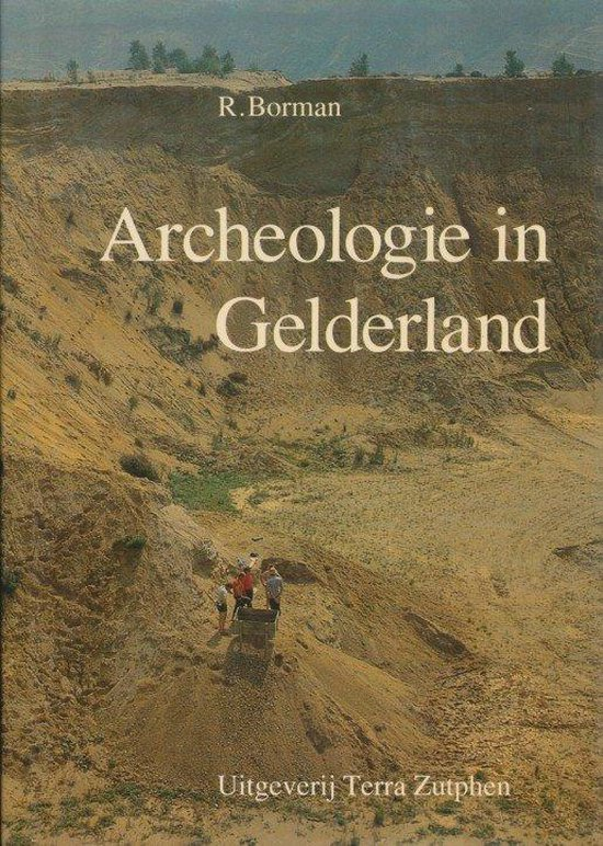 ARCHEOLOGIE IN GELDERLAND - Borman |