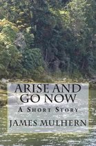 Arise and Go Now