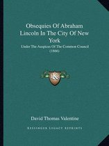 Obsequies of Abraham Lincoln in the City of New York