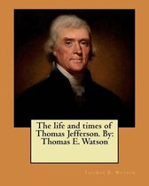 The Life and Times of Thomas Jefferson. by