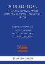 Federal Motor Vehicle Safety Standards - Door Locks and Door Retention Components (Us National Highway Traffic Safety Administration Regulation) (Nhtsa) (2018 Edition)