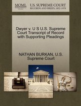 Dwyer V. U S U.S. Supreme Court Transcript of Record with Supporting Pleadings