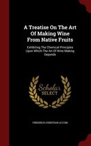 A Treatise on the Art of Making Wine from Native Fruits
