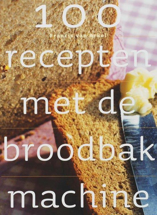 Cover van het boek '100 recepten met de broodbakmachine' van F. van Arkel