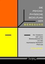 Die Psychophysische Bedeutung Der Bewegung. Ein Handbuch Der Laban Bewegungsanalyse Und Des Kestenberg Movement Profiles